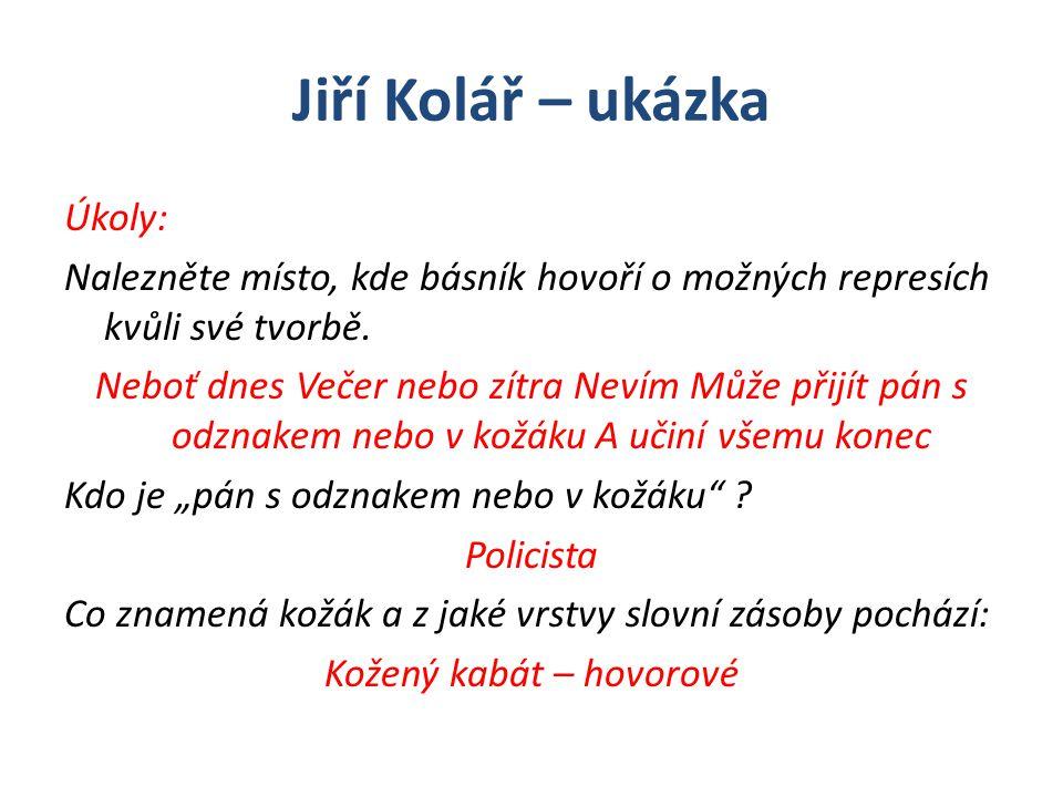 Jiří Kolář – ukázka Úkoly: Nalezněte místo, kde básník hovoří o možných represích kvůli své tvorbě.