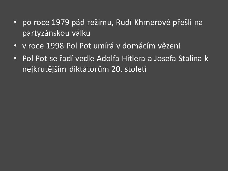 po roce 1979 pád režimu, Rudí Khmerové přešli na partyzánskou válku v roce 1998 Pol Pot umírá v domácím vězení Pol Pot se řadí vedle Adolfa Hitlera a Josefa Stalina k nejkrutějším diktátorům 20.