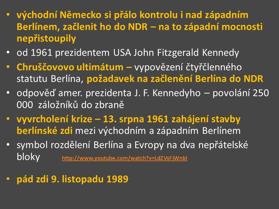 východní Německo si přálo kontrolu i nad západním Berlínem, začlenit ho do NDR – na to západní mocnosti nepřistoupily od 1961 prezidentem USA John Fitzgerald Kennedy Chruščovovo ultimátum – vypovězení čtyřčlenného statutu Berlína, požadavek na začlenění Berlína do NDR odpověď amer.