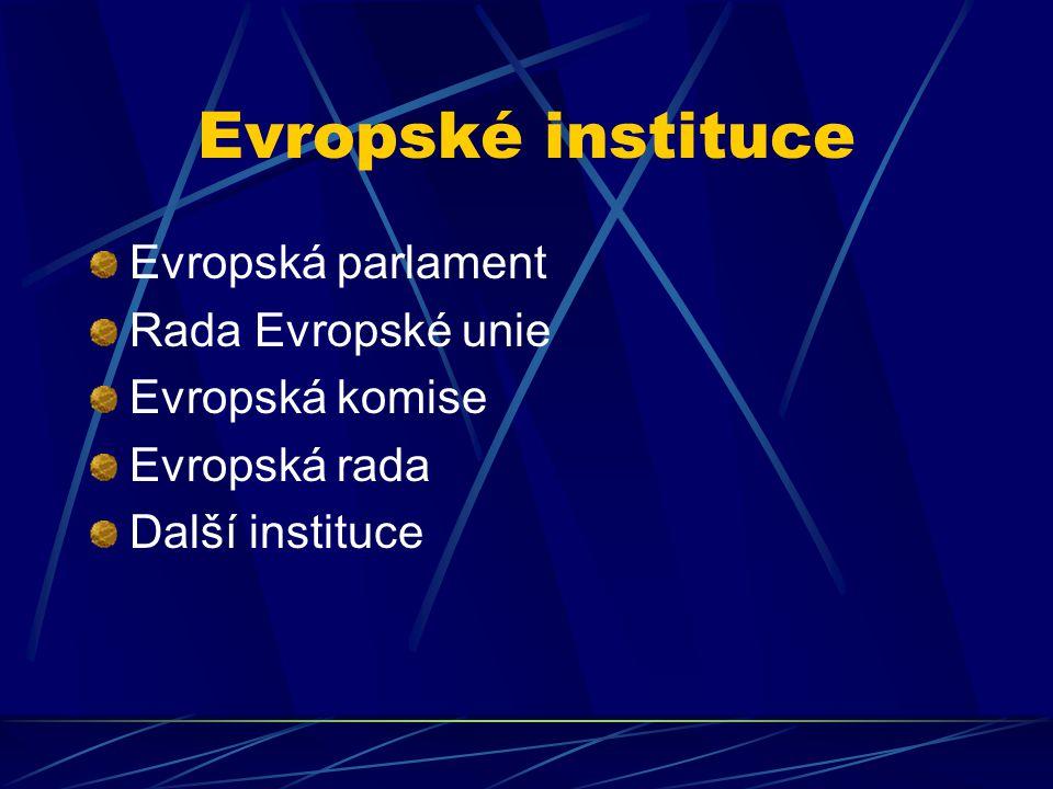 Evropské instituce Evropská parlament Rada Evropské unie Evropská komise Evropská rada Další instituce