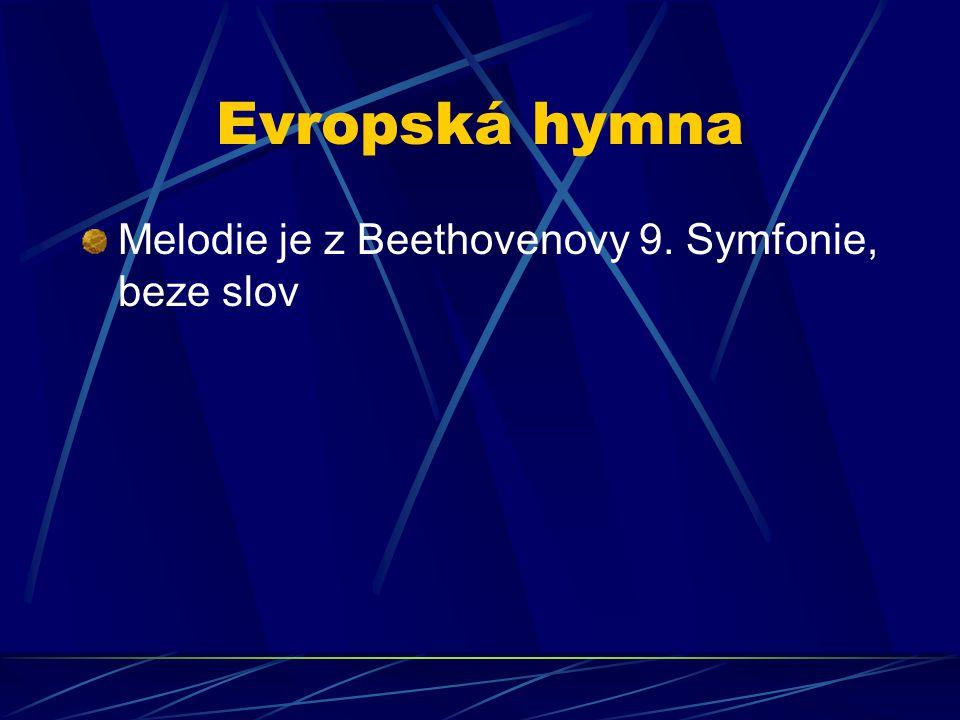 Evropská hymna Melodie je z Beethovenovy 9. Symfonie, beze slov