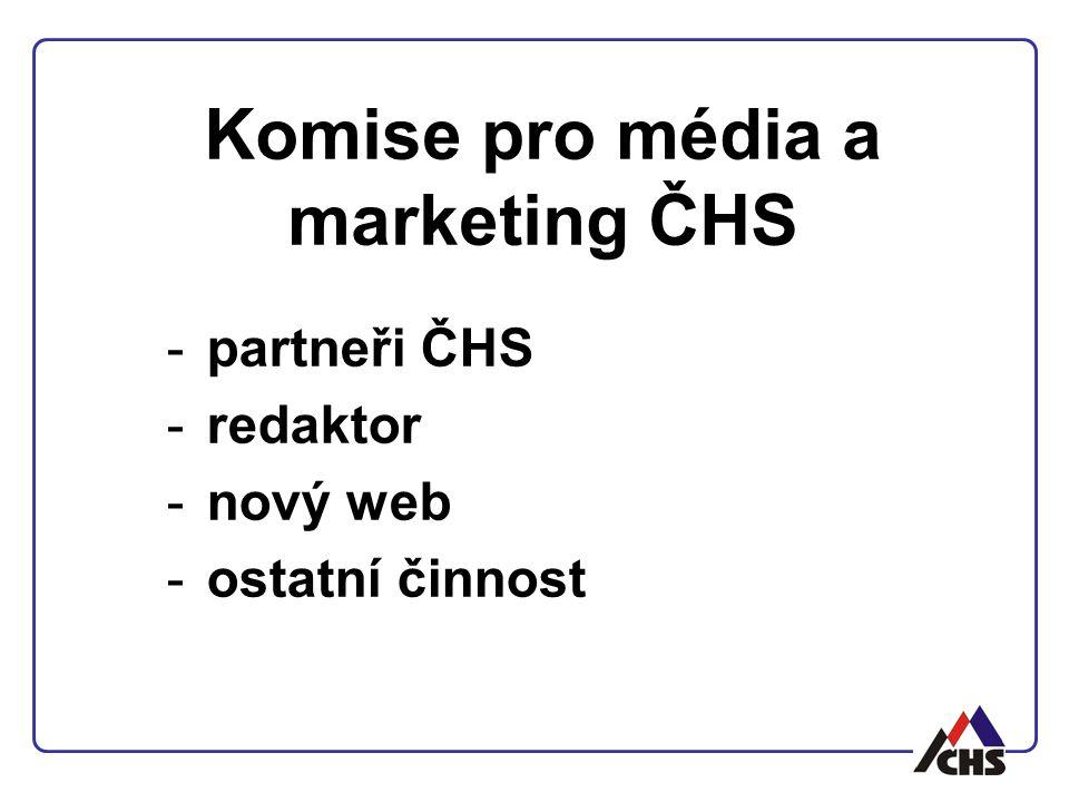 Komise pro média a marketing ČHS -partneři ČHS -redaktor -nový web -ostatní činnost
