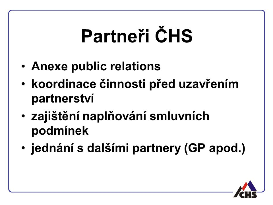 Partneři ČHS Anexe public relations koordinace činnosti před uzavřením partnerství zajištění naplňování smluvních podmínek jednání s dalšími partnery (GP apod.)