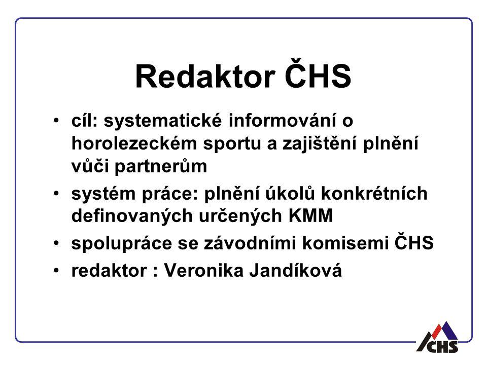 Redaktor ČHS cíl: systematické informování o horolezeckém sportu a zajištění plnění vůči partnerům systém práce: plnění úkolů konkrétních definovaných