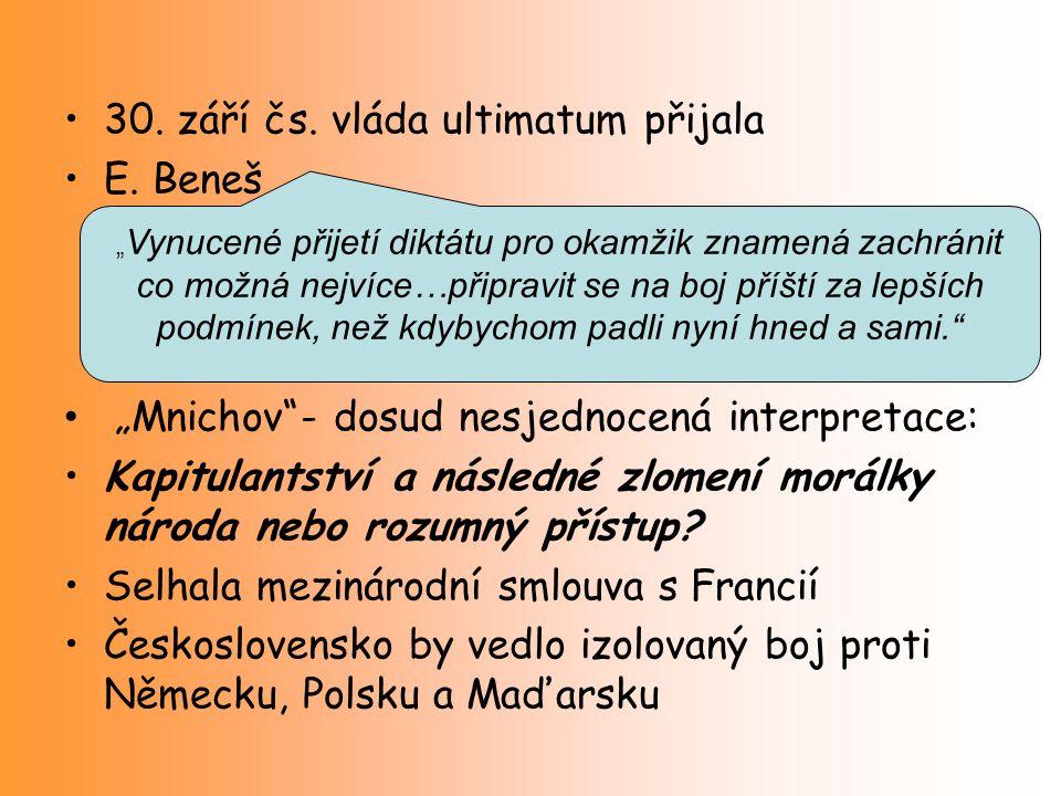 """30. září čs. vláda ultimatum přijala E. Beneš """"Mnichov""""- dosud nesjednocená interpretace: Kapitulantství a následné zlomení morálky národa nebo rozumn"""