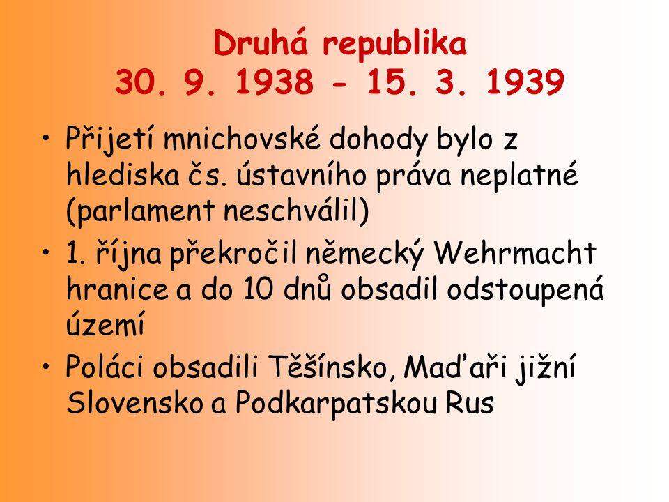 Druhá republika 30. 9. 1938 - 15. 3. 1939 Přijetí mnichovské dohody bylo z hlediska čs. ústavního práva neplatné (parlament neschválil) 1. října překr