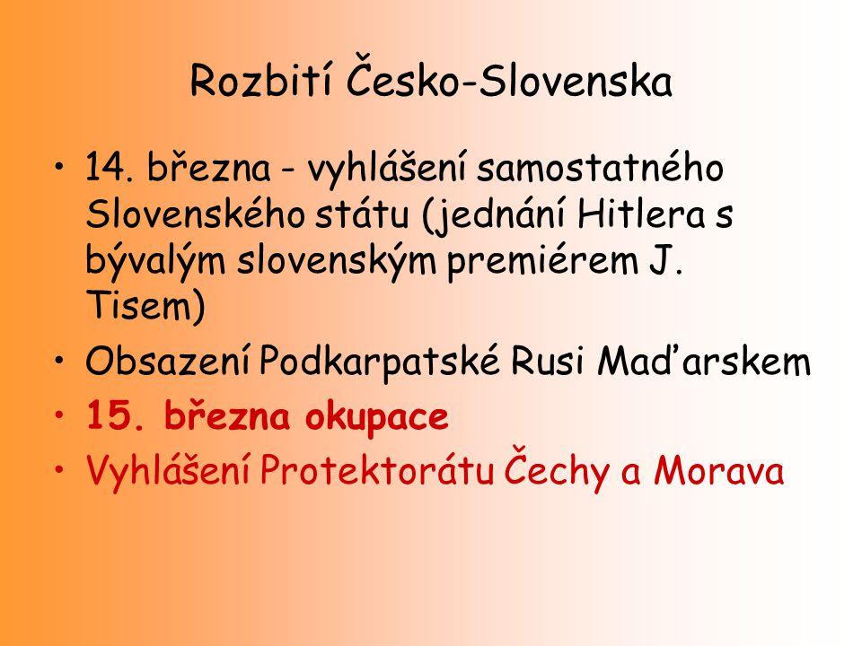 Rozbití Česko-Slovenska 14. března - vyhlášení samostatného Slovenského státu (jednání Hitlera s bývalým slovenským premiérem J. Tisem) Obsazení Podka