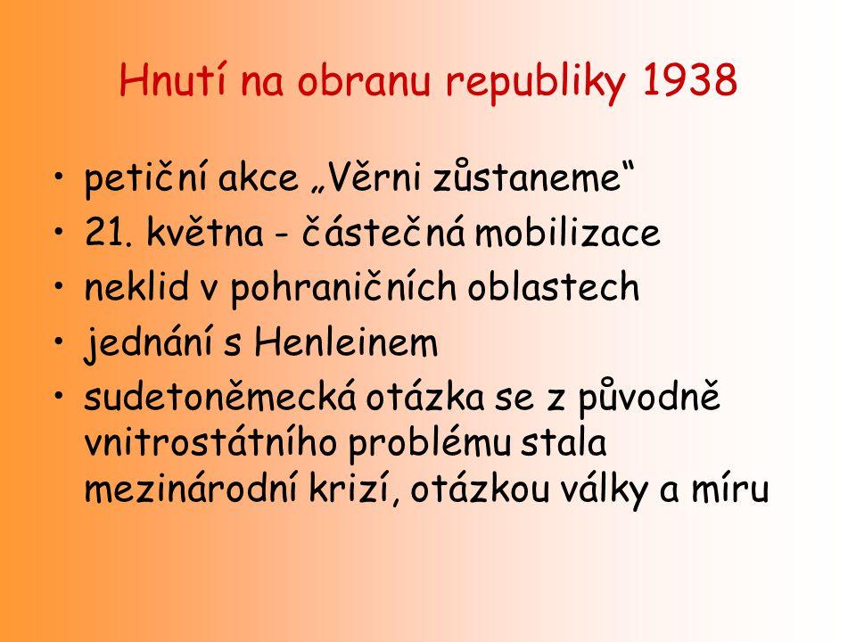 """Hnutí na obranu republiky 1938 petiční akce """"Věrni zůstaneme"""" 21. května - částečná mobilizace neklid v pohraničních oblastech jednání s Henleinem sud"""