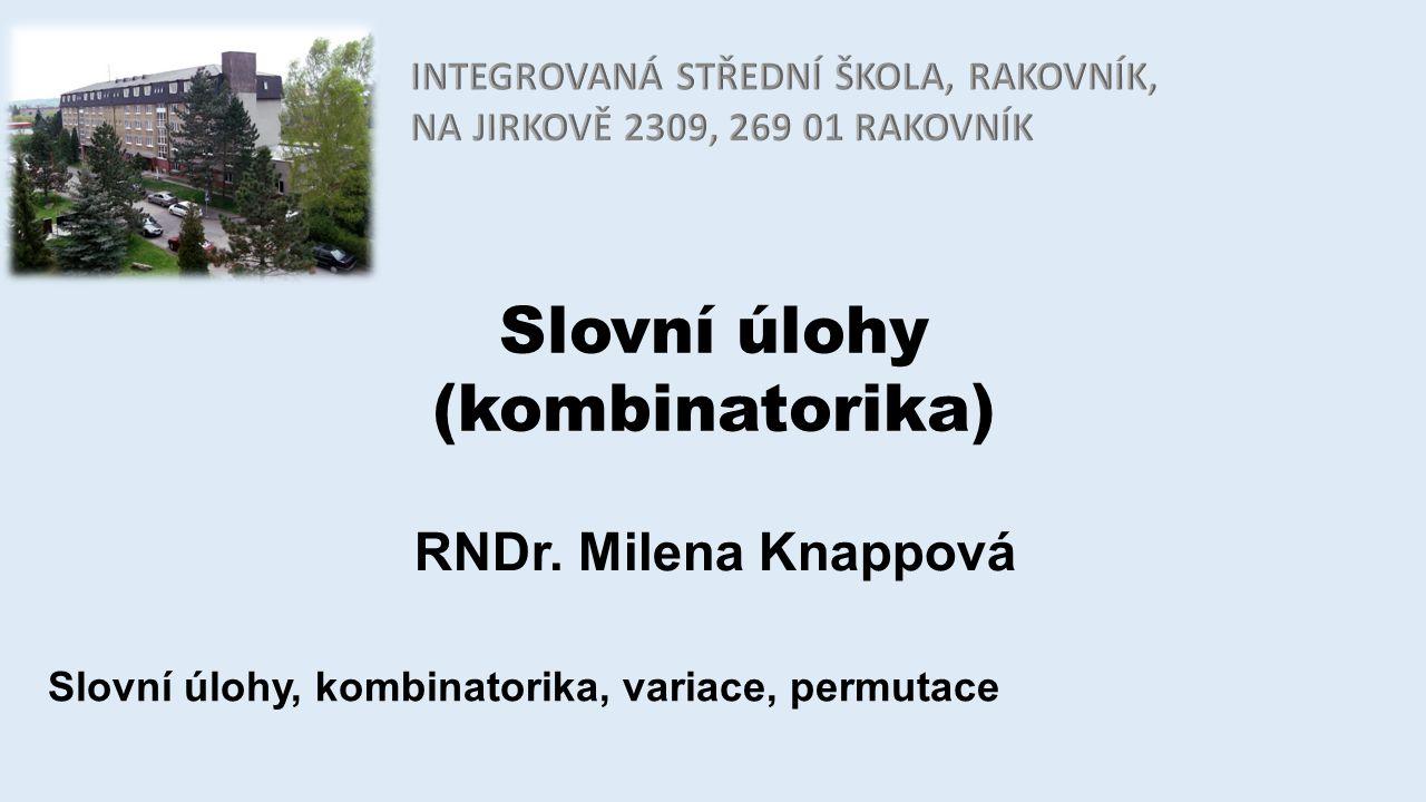 Slovní úlohy (kombinatorika) RNDr. Milena Knappová Slovní úlohy, kombinatorika, variace, permutace
