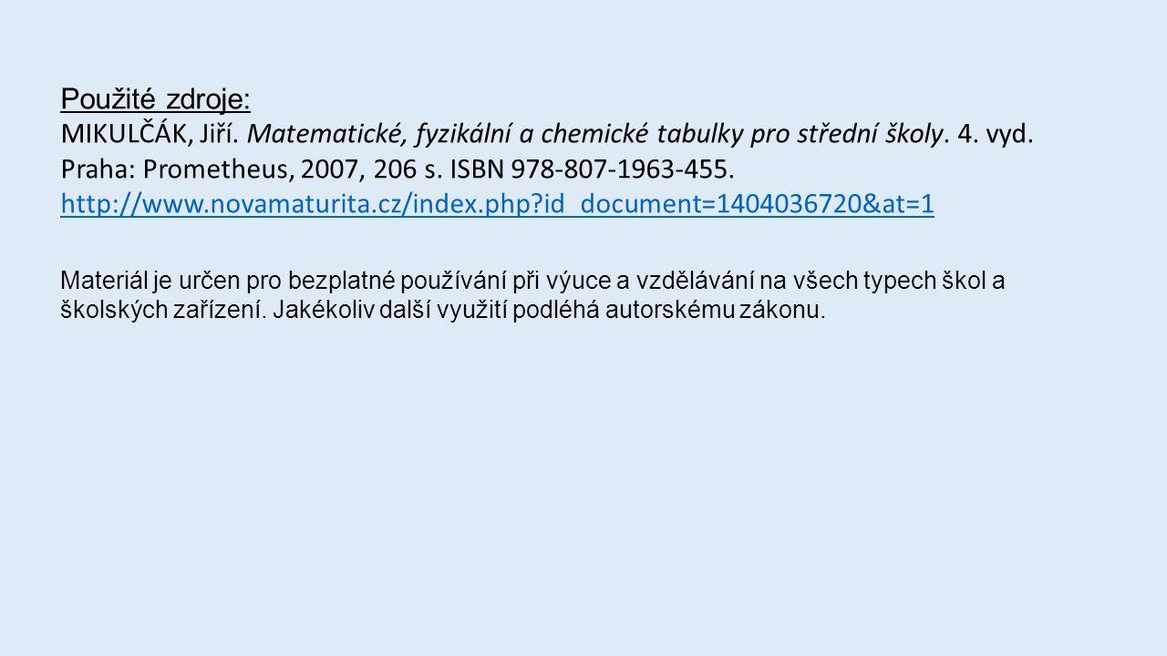 Použité zdroje: MIKULČÁK, Jiří. Matematické, fyzikální a chemické tabulky pro střední školy.