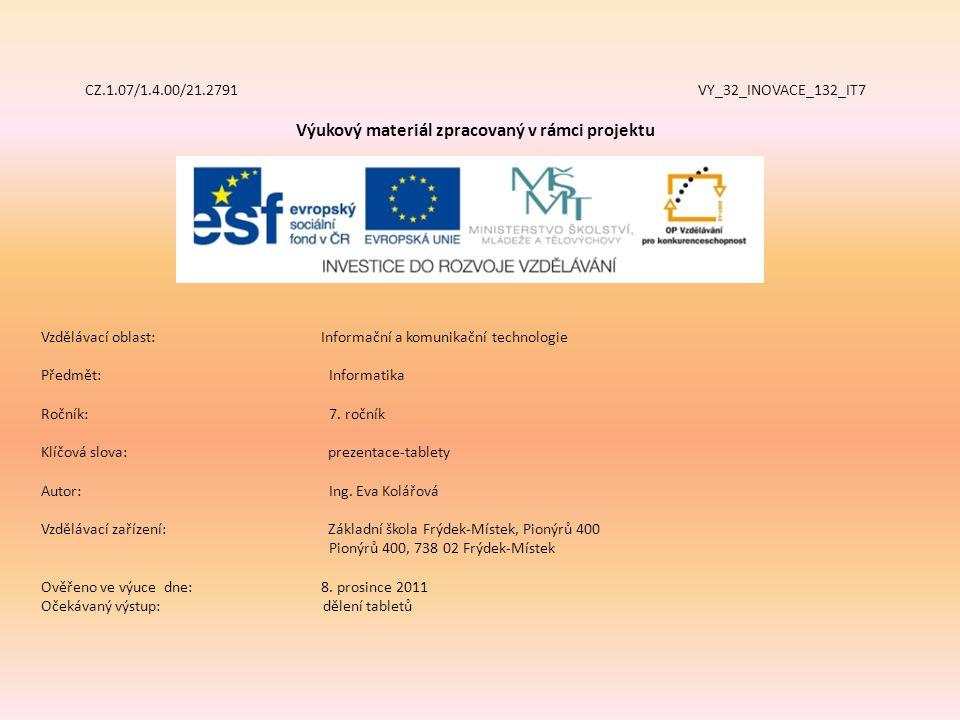 CZ.1.07/1.4.00/21.2791 VY_32_INOVACE_132_IT7 Výukový materiál zpracovaný v rámci projektu Vzdělávací oblast: Informační a komunikační technologie Předmět:Informatika Ročník:7.