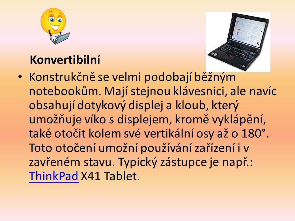 Konvertibilní Konstrukčně se velmi podobají běžným notebookům.