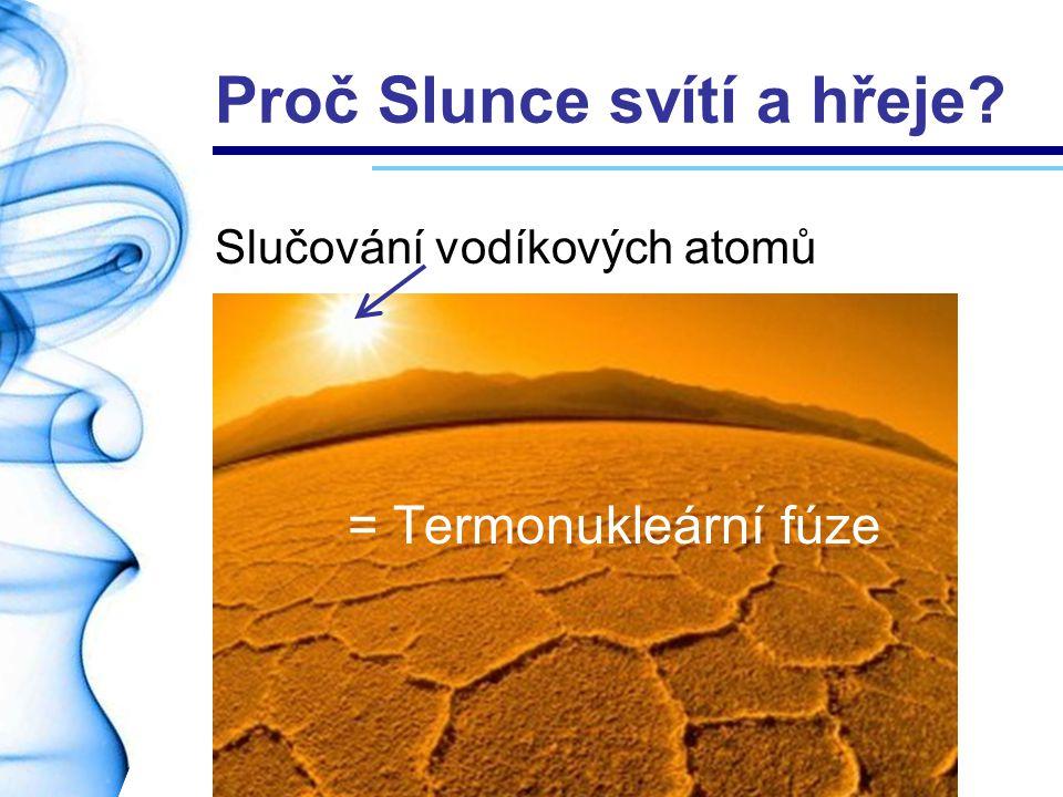 Proč Slunce svítí a hřeje? Slučování vodíkových atomů = Termonukleární fúze