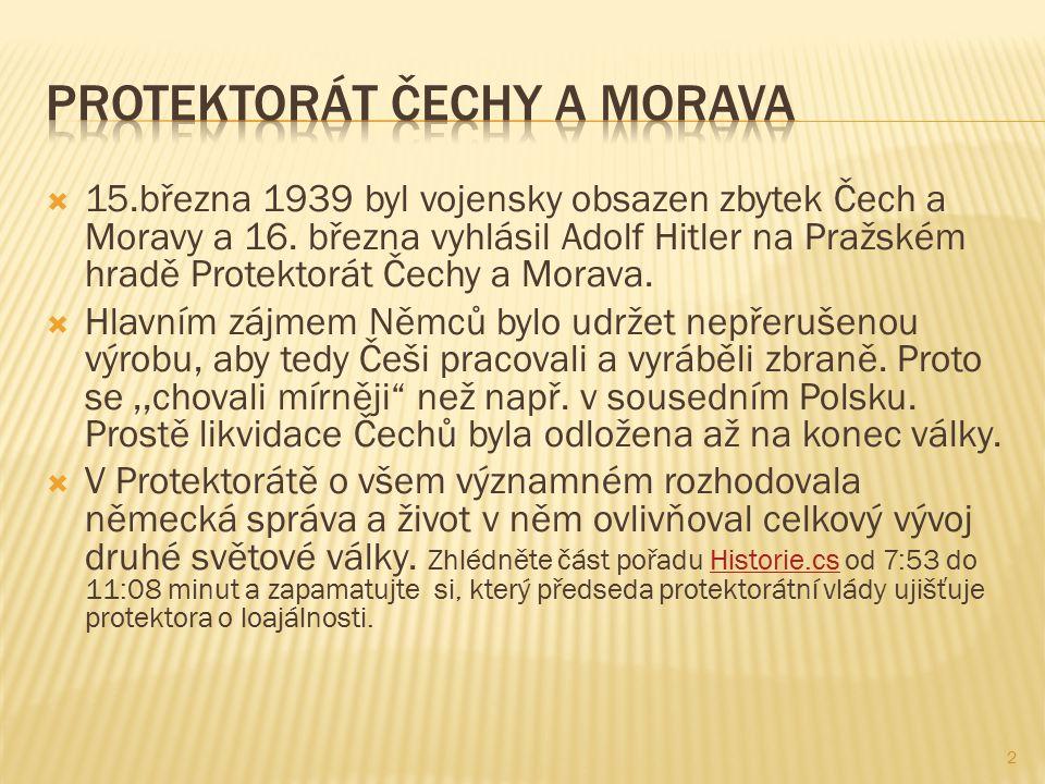  15.března 1939 byl vojensky obsazen zbytek Čech a Moravy a 16.
