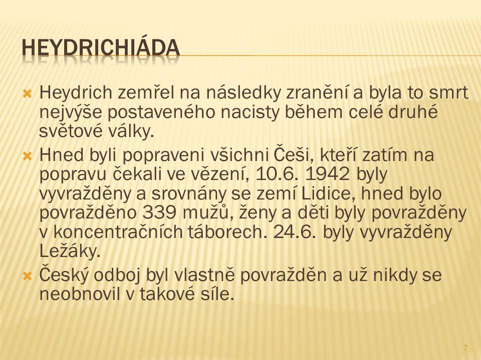  Heydrich zemřel na následky zranění a byla to smrt nejvýše postaveného nacisty během celé druhé světové války.
