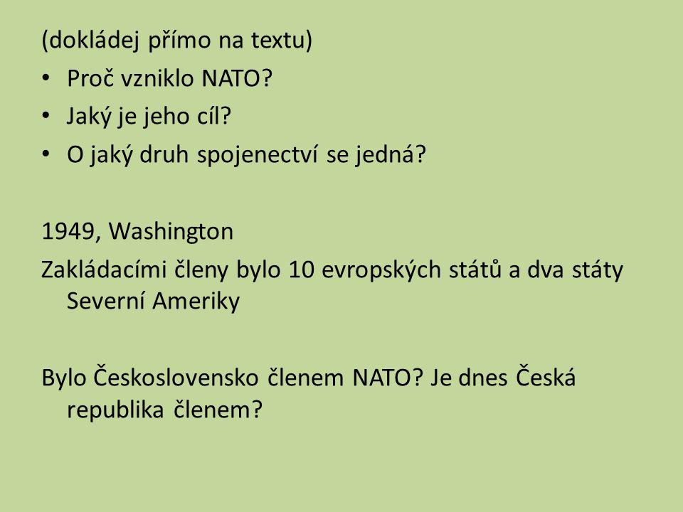 (dokládej přímo na textu) Proč vzniklo NATO? Jaký je jeho cíl? O jaký druh spojenectví se jedná? 1949, Washington Zakládacími členy bylo 10 evropských