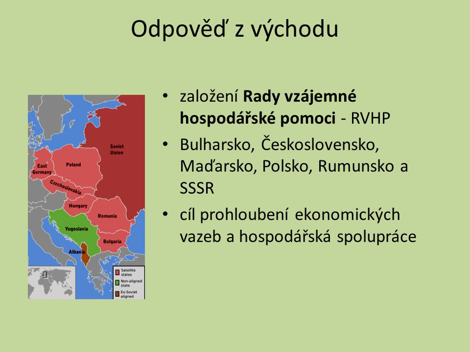 Odpověď z východu založení Rady vzájemné hospodářské pomoci - RVHP Bulharsko, Československo, Maďarsko, Polsko, Rumunsko a SSSR cíl prohloubení ekonom