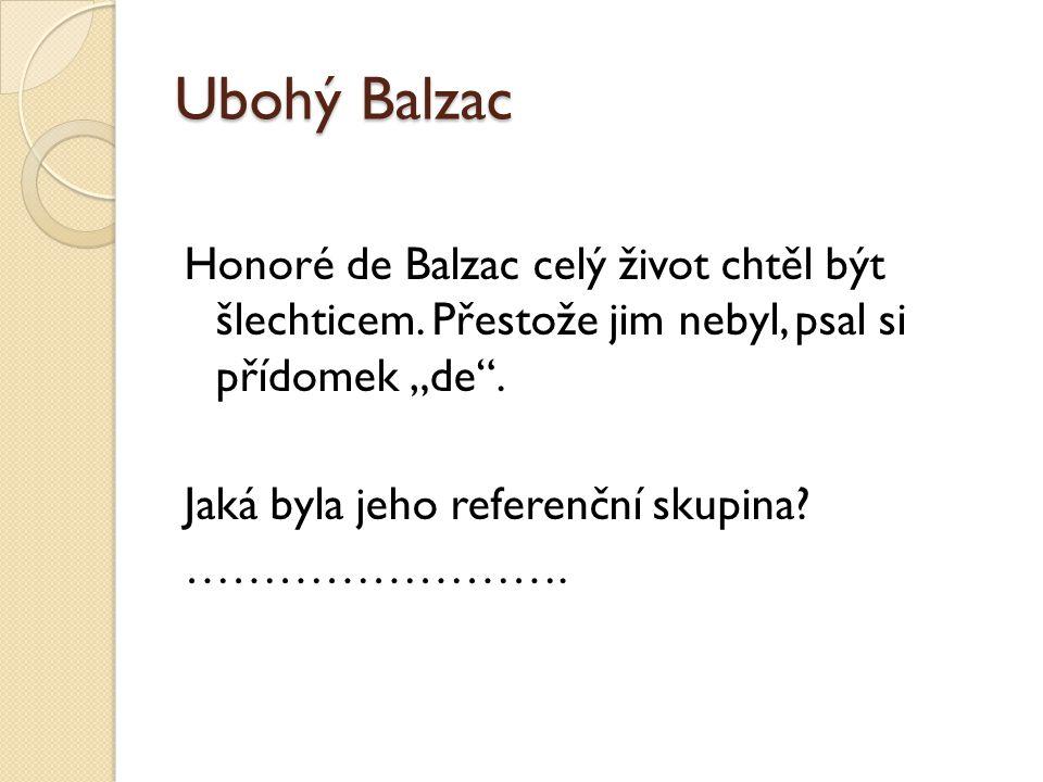 """Ubohý Balzac Honoré de Balzac celý život chtěl být šlechticem. Přestože jim nebyl, psal si přídomek """"de"""". Jaká byla jeho referenční skupina? ……………………."""