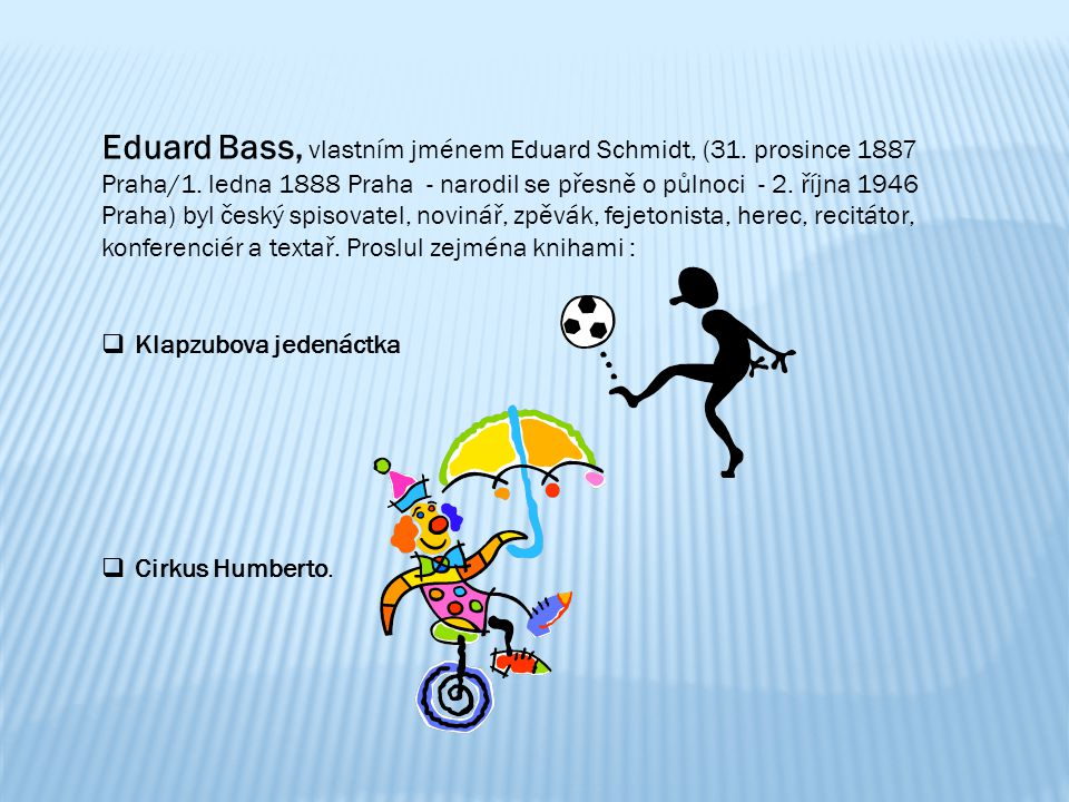 Eduard Bass, vlastním jménem Eduard Schmidt, (31. prosince 1887 Praha/1. ledna 1888 Praha - narodil se přesně o půlnoci - 2. října 1946 Praha) byl čes