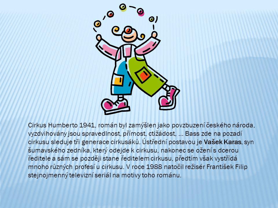 Cirkus Humberto 1941, román byl zamýšlen jako povzbuzení českého národa, vyzdvihovány jsou spravedlnost, přímost, ctižádost, … Bass zde na pozadí cirk