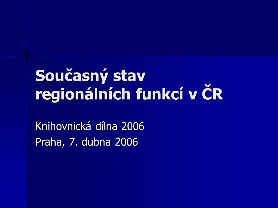 Současný stav regionálních funkcí v ČR Knihovnická dílna 2006 Praha, 7. dubna 2006