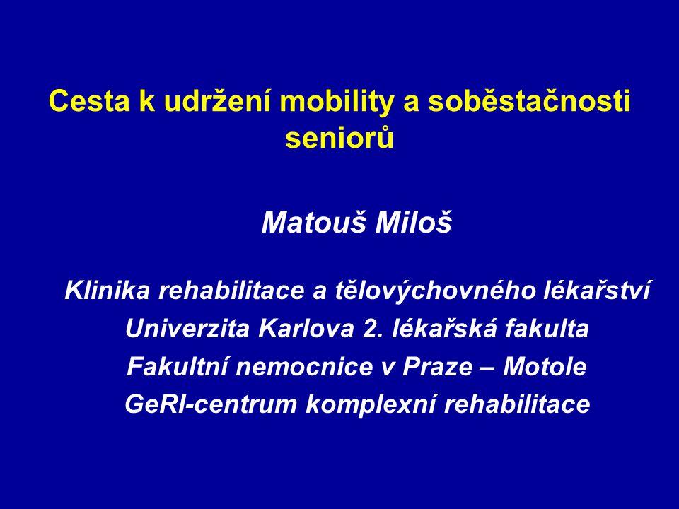 Cesta k udržení mobility a soběstačnosti seniorů Matouš Miloš Klinika rehabilitace a tělovýchovného lékařství Univerzita Karlova 2. lékařská fakulta F