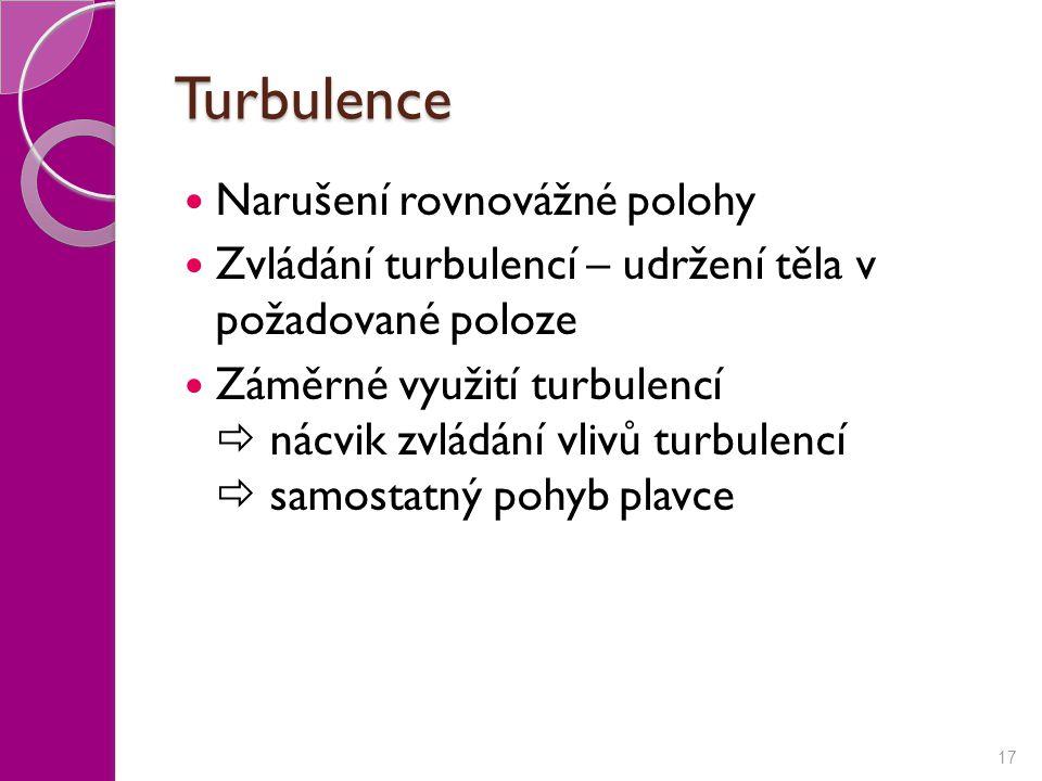 Turbulence Narušení rovnovážné polohy Zvládání turbulencí – udržení těla v požadované poloze Záměrné využití turbulencí  nácvik zvládání vlivů turbul