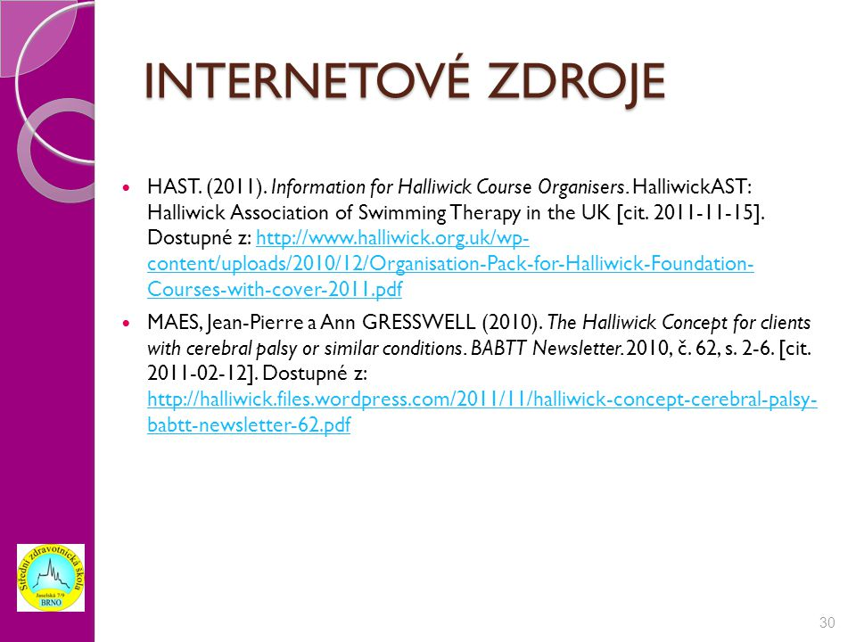 INTERNETOVÉ ZDROJE HAST. (2011). Information for Halliwick Course Organisers. HalliwickAST: Halliwick Association of Swimming Therapy in the UK [cit.