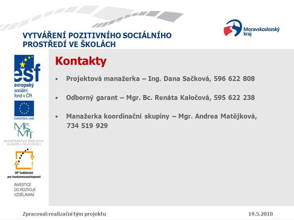 VYTVÁŘENÍ POZITIVNÍHO SOCIÁLNÍHO PROSTŘEDÍ VE ŠKOLÁCH Kontakty Projektová manažerka – Ing. Dana Sačková, 596 622 808 Odborný garant – Mgr. Bc. Renáta