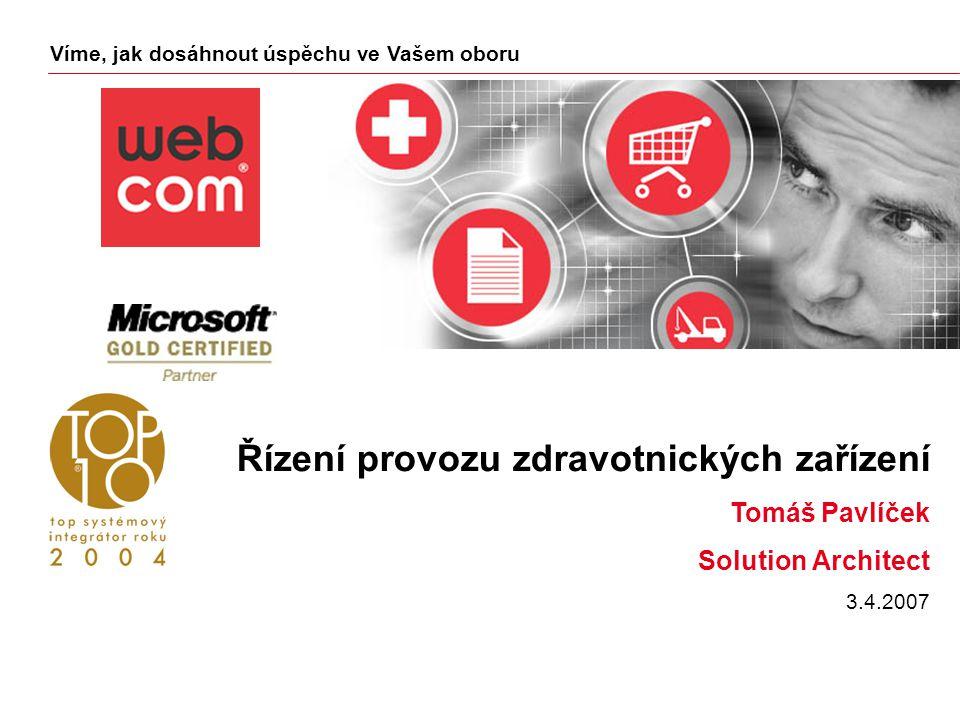 Víme, jak dosáhnout úspěchu ve Vašem oboru Řízení provozu zdravotnických zařízení Tomáš Pavlíček Solution Architect 3.4.2007