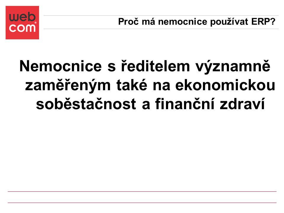 Nemocnice s ředitelem významně zaměřeným také na ekonomickou soběstačnost a finanční zdraví Proč má nemocnice používat ERP?