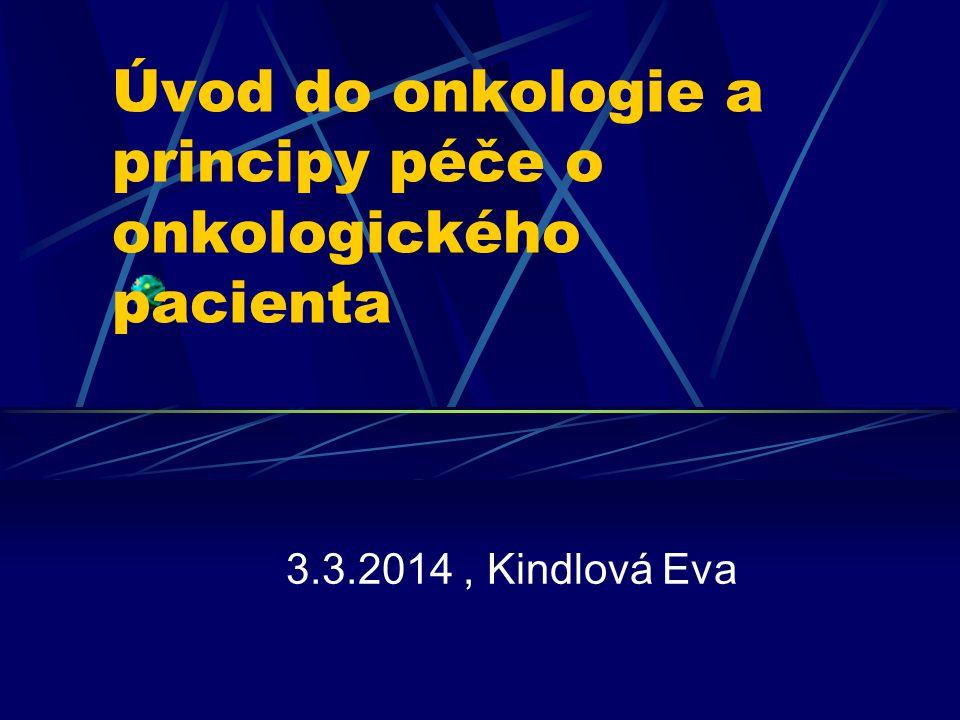Úvod do onkologie a principy péče o onkologického pacienta 3.3.2014, Kindlová Eva