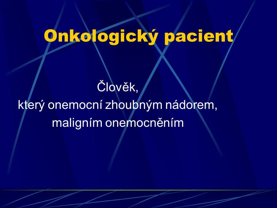 Onkologický pacient Člověk, který onemocní zhoubným nádorem, maligním onemocněním