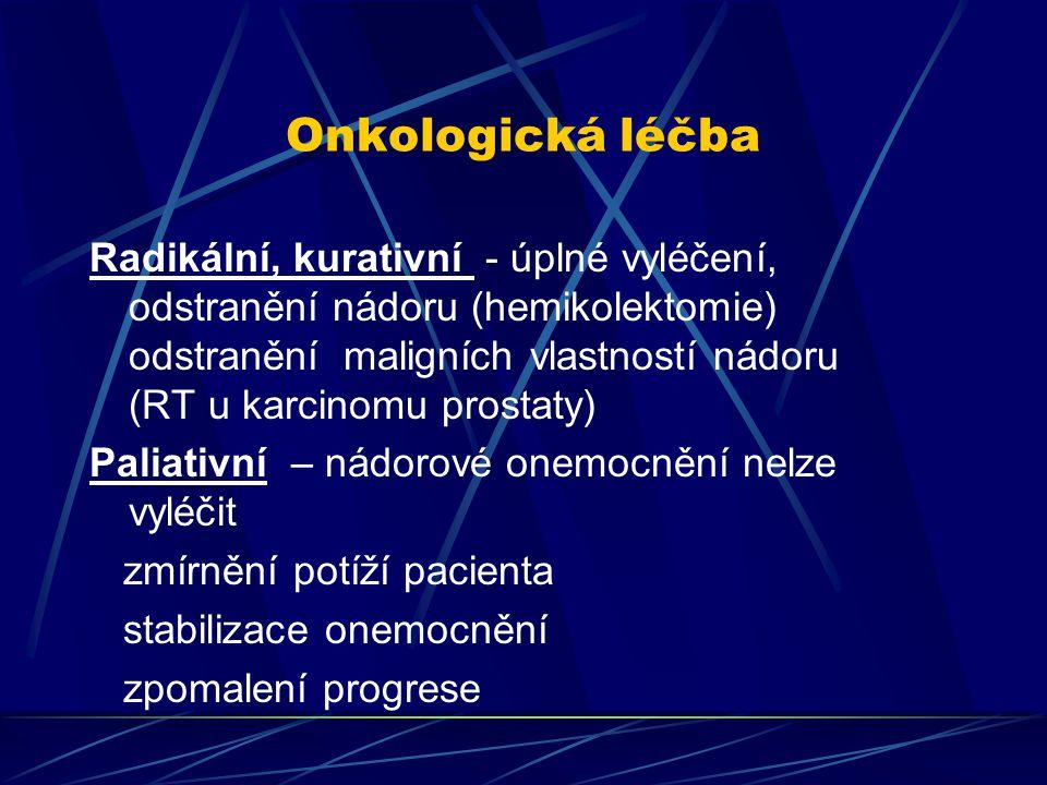 Onkologická léčba Radikální, kurativní - úplné vyléčení, odstranění nádoru (hemikolektomie) odstranění maligních vlastností nádoru (RT u karcinomu pro