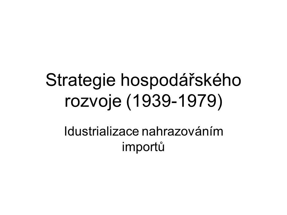 Strategie hospodářského rozvoje (1939-1979) Idustrializace nahrazováním importů
