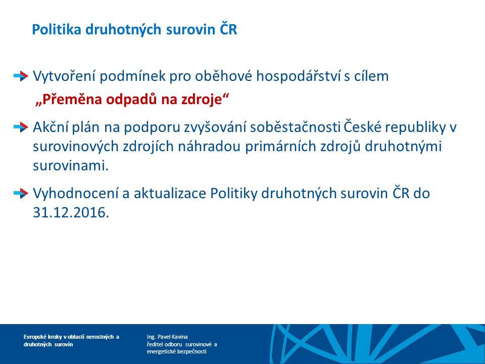 Ing. Pavel Kavina ředitel odboru surovinové a energetické bezpečnosti Evropské kroky v oblasti nerostných a druhotných surovin Politika druhotných sur