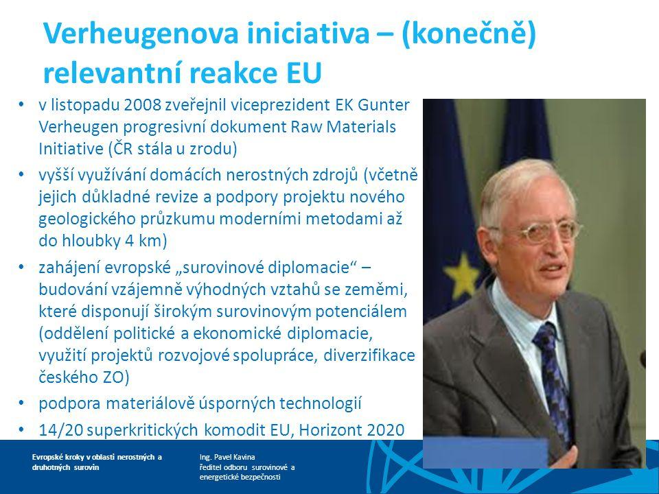 Ing. Pavel Kavina ředitel odboru surovinové a energetické bezpečnosti Evropské kroky v oblasti nerostných a druhotných surovin Verheugenova iniciativa