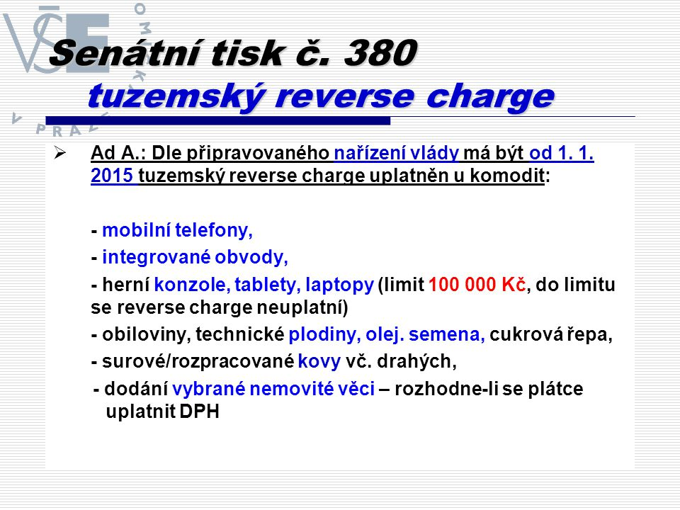 Senátní tisk č. 380 tuzemský reverse charge  Ad A.: Dle připravovaného nařízení vlády má být od 1.