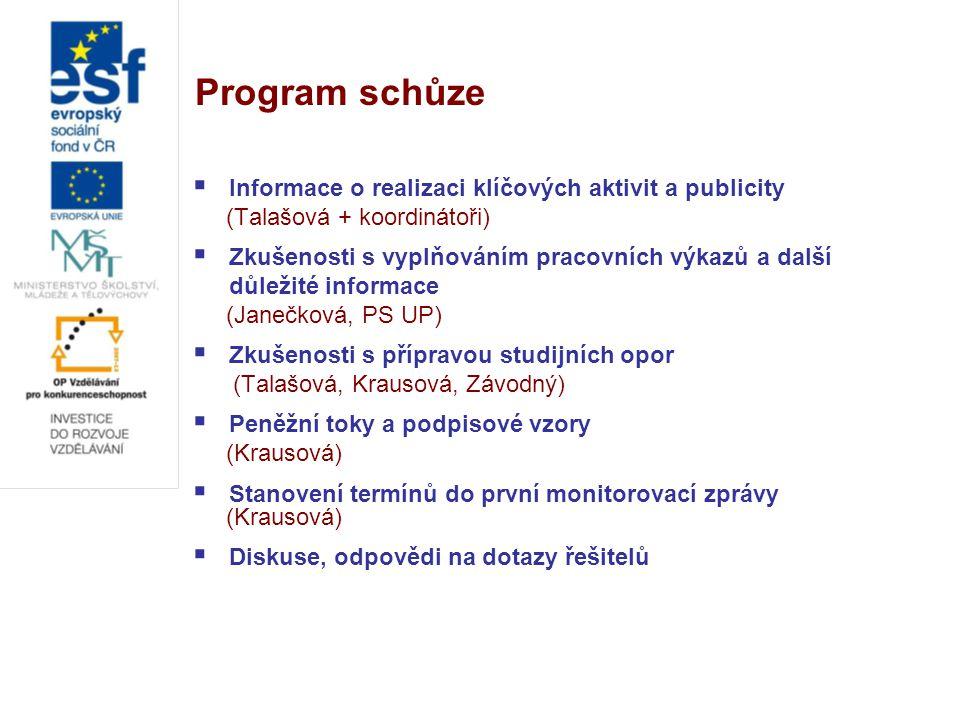 Program schůze  Informace o realizaci klíčových aktivit a publicity (Talašová + koordinátoři)  Zkušenosti s vyplňováním pracovních výkazů a další dů