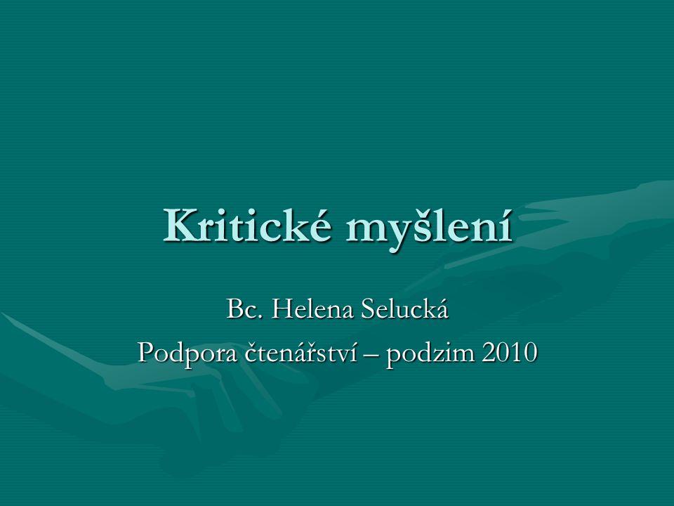 Kritické myšlení Bc. Helena Selucká Podpora čtenářství – podzim 2010