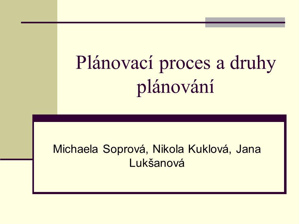 Plánovací proces a druhy plánování Michaela Soprová, Nikola Kuklová, Jana Lukšanová