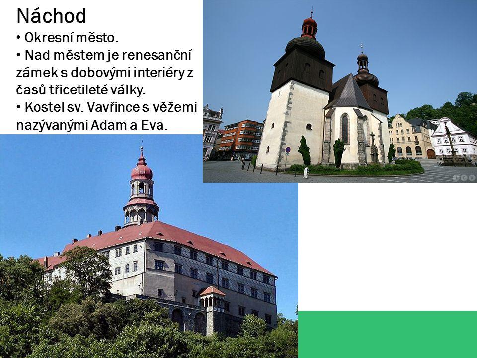 Náchod Okresní město. Nad městem je renesanční zámek s dobovými interiéry z časů třicetileté války.