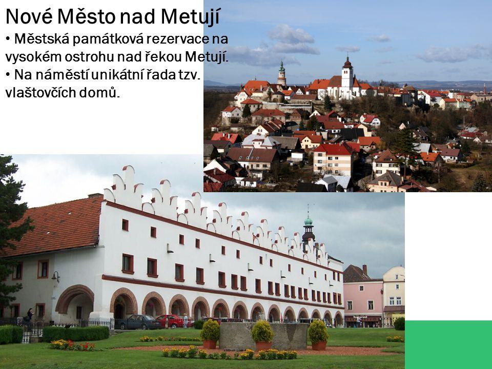 Nové Město nad Metují Městská památková rezervace na vysokém ostrohu nad řekou Metují.