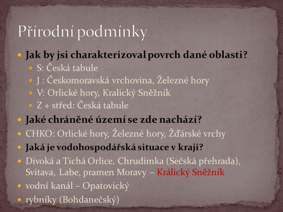 Jak by jsi charakterizoval povrch dané oblasti? S: Česká tabule J : Českomoravská vrchovina, Železné hory V: Orlické hory, Kralický Sněžník Z + střed: