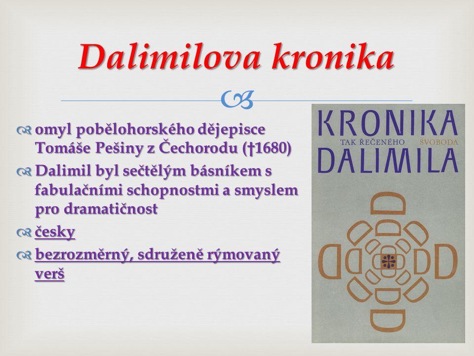   omyl pobělohorského dějepisce Tomáše Pešiny z Čechorodu (†1680)  Dalimil byl sečtělým básníkem s fabulačními schopnostmi a smyslem pro dramatičnost  česky  bezrozměrný, sdruženě rýmovaný verš Dalimilova kronika