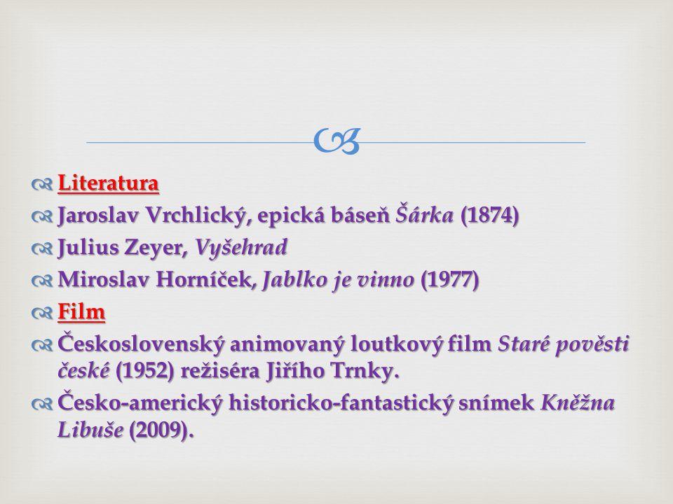   Literatura  Jaroslav Vrchlický, epická báseň Šárka (1874)  Julius Zeyer, Vyšehrad  Miroslav Horníček, Jablko je vinno (1977)  Film  Československý animovaný loutkový film Staré pověsti české (1952) režiséra Jiřího Trnky.
