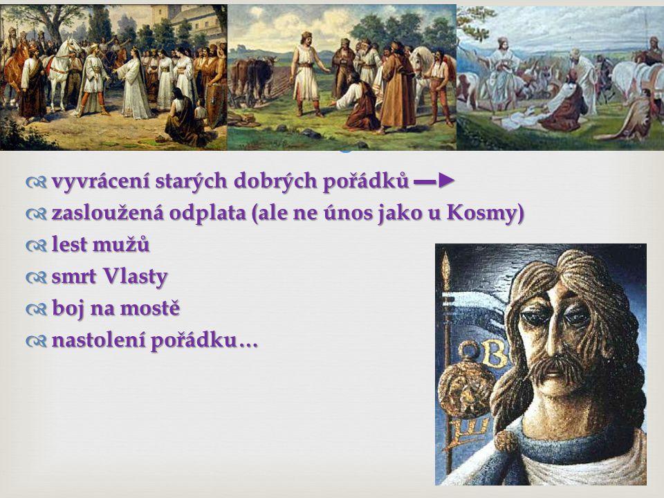   vycházel z Dalimila  Vlasta vládla z pýchy  pannám připravila čarovný nápoj  ▬► kouzla  Přemyslův sen o dívce a kalichu  nové postavy: Mladka, Hodka, Svatava, Vracka, Radka, Častava, Trstava (= Šárka)  dramatický popis lstí, které ženy použily  Ctiradova smrt a smích démonů  Vlastino nařízení o každém narozeném chlapci Přibík Pulkava z Radenína