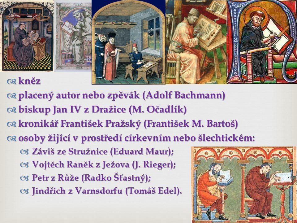   kněz  placený autor nebo zpěvák (Adolf Bachmann)  biskup Jan IV z Dražice (M.