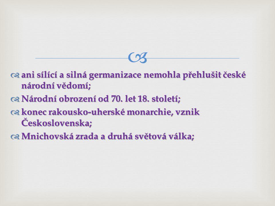   ani sílící a silná germanizace nemohla přehlušit české národní vědomí;  Národní obrození od 70.