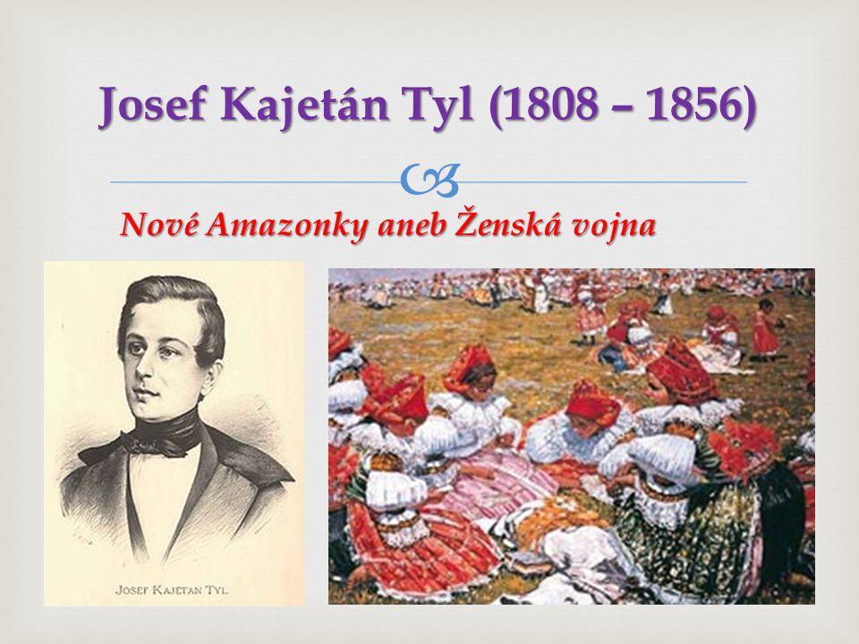  Josef Kajetán Tyl (1808 – 1856) Nové Amazonky aneb Ženská vojna